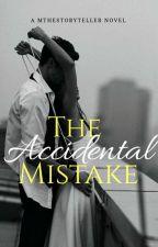 The Accidental Mistake  by mthestoryteller