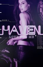 Haven: Love For Me (#1) by atowryauthor
