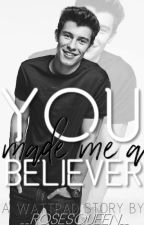 You made me a believer | S.M | by __rosesqueen__