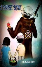 ||I hate you|| [One Piece - Trafalgar Law x Reader] by EJChiaki90