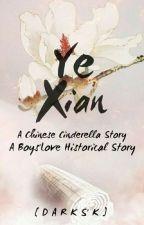 Ye Xian [ BL Story ] by BlacklYandDarksK