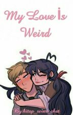 Miraculous: My Love İs Weird by kitap_sever_chat