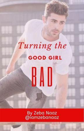 Turning the Good Girl Bad by iamzebanaaz