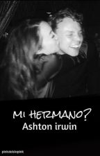 #Terminada# Mi hermano? - Ashton irwin by PinkDoblePink