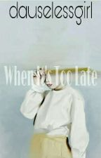 When It's Too Late [English Version] [Short Story] Comming Soon!! by Dionderxz