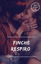 Finché Respiro (Until I Breathe #1) by _Roxys_