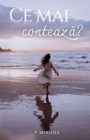 Ce mai contează? | Finalizat by Writer_with_thoughts