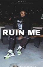 Ruin Me by Txmptrxss