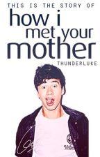 How I Met Your Mother // c.h by ThunderLuke