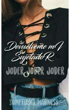 Devuélveme Mi Sujetador Joder by something_madness