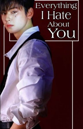 Everything I hate about you. {Binwoo} {Astro} by itsmoonbinnie