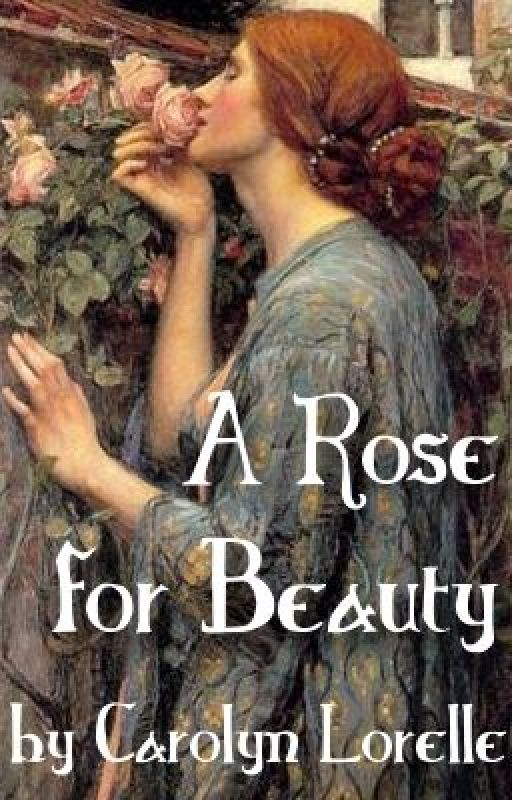 A Rose for Beauty by CarolynLorelle