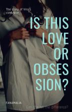 Is This Love or Obsession? by fanamalia