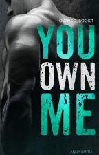 You Own Me by annasmithhhh