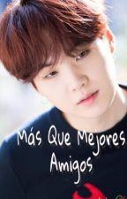 Más Que Mejores Amigos (Suga y Tu) by Jasmin5765
