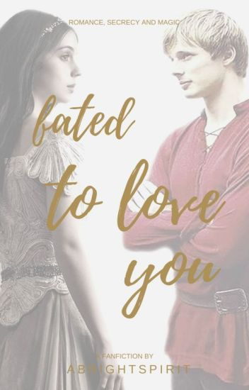 Fated To Love You (Merlin TV series Fanfic) - ABrightSpirit