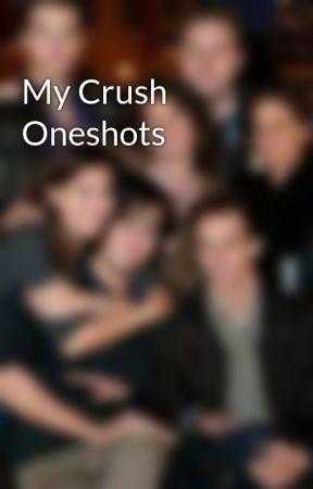 My Crush Oneshots  by Band_Meme_Trash