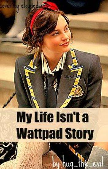 My life isn't a wattpad story