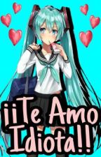 ¡¡Te Amo Idiota!! by Gumisita_ML