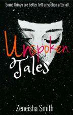 Unspoken Tales | #Wattys2018 by zenithhhh