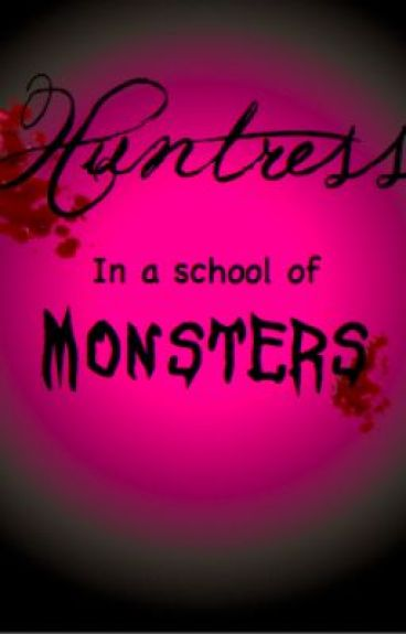 Huntress in a school of Monsters... (On Hold) by caz_be_crazy