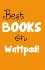 Best Books On Wattpad by LoveTheWayYouLie123