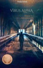 Virus ALPHA ~ Tome 1 : Apocalypse by Pandorine