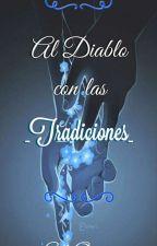 Al diablo con las tradiciones. by sol-ortiz01