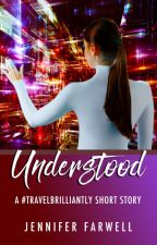 Understood (A #TravelBrilliantly Short Story) by JenniferFarwell