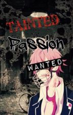 Tainted Passion~ Yandere x Reader oneshots by ShuichiIsMyBitch