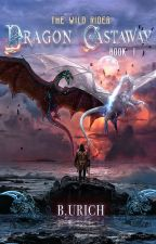 Wild Rider (Dragon Castaway Book 1) [Complete] [WATTYS2018 LONGLIST] by BUrich121