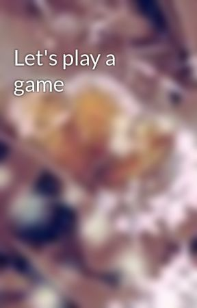 Let's play a game by XxPicnics58xX