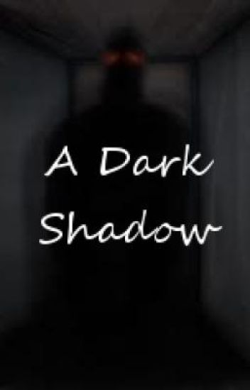 A Dark Shadow