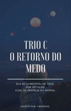 Trio C - O Retorno do Medo by alguemdisse