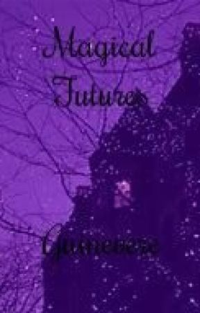 Magical Futures -Harry Potter Fanfiction- by Guinevere_the_dragon