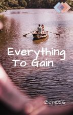 Everything To Gain by cjm0516