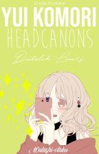 Yui Komori +  Headcanons. by Washi-otaku
