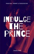 Indulge The Prince  by Amaka_ibeh