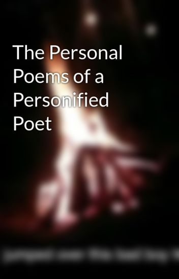 The Personal Poems of a Personified Poet
