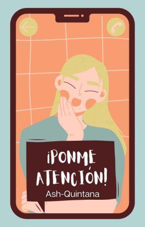 YA PONME ATENCIÓN by Ash-Quintana