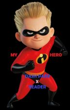 My Hero~ Dash Parr x reader by D-onee