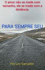 Para Sempre Seu by LeoCarvalho0