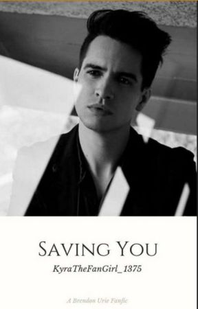 Saving You (Brendon Urie x Depressed Reader) by KyraTheFanGirl_1375