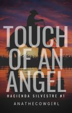 Hacienda Silvestre 1: Touch of an Angel (COMPLETE) by ANAtheCowgirl