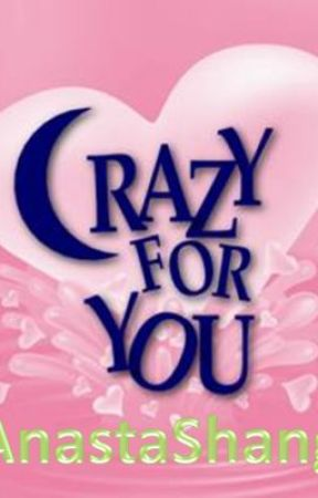 Crazy For You by AnastaShang