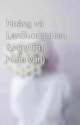 Đọc truyện Hoàng và LanSuongchieu &MayTim( huấn văn)