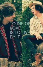 To die of love is to live by it (Larry AU) by nightchanging96