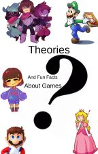 Theories And Fun Facts About Games by Migiiiiii14
