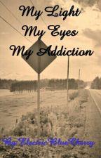 My Light, My Eyes, My Addiction by ElectricBlueCherry