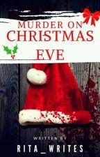 Murder On Christmas Eve by Rita_writes